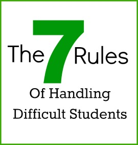 The 7 Rules of Handling Difficult Students