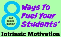 Smart Classroom Management: 8 Ways To Fuel Your Students' Intrinsic Motivation