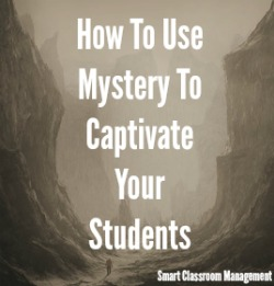 Smart Classroom Management: How To Use Mystery To Captivate Your Students