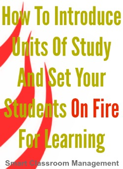 Smart Classroom Management: How To Inroduce Units Of Study And Set Your Students On Fire For Learning