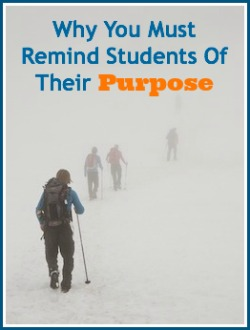 Why You Must Remind Students Of Their Purpose
