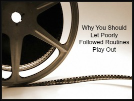 Why You Should Let Poorly Followed Routines Play Out