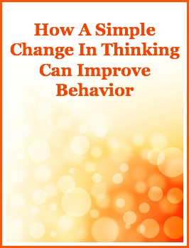 How A Simple Change In Thinking Can Improve Behavior