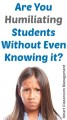 Are You Humiliating Students Without Even Knowing It?