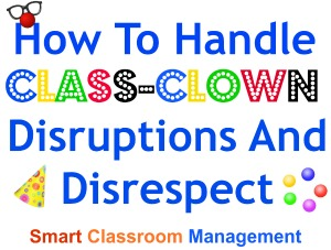 Class-Clown Disruptions And Disrespect