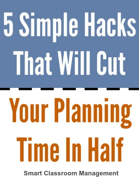 Smart Classroom Management: 5 Simple Hacks To Cut Your Lesson Planning Time In Half