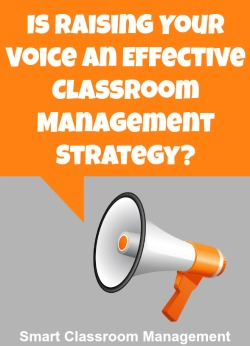 Is Raising Your Voice An Effective Classroom Management Strategy?