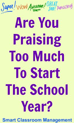 Smart Classroom Management: Are You Praising Too Much To Start The School Year?