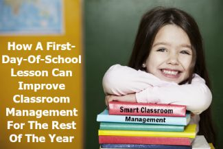 Smart Classroom Management: How A First Day Of School Strategy Can Improve Classroom Management For The Rest Of The Year