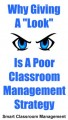 "Smart Classroom Management: Why Giving A ""Look"" Is A Poor Classroom Management Strategy"