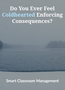Smart Classroom Management: Do You Ever Feel Coldhearted Enforcing Consequences?