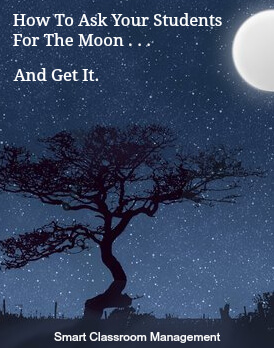 Smart Classroom Management: How to Ask Your Students For The Moon And Get It
