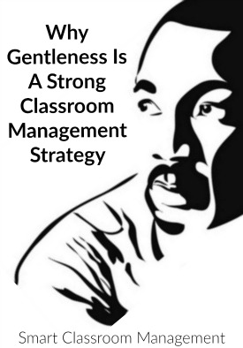 Smart Classroom Management: Why Gentleness Is A Strong Classroom Management Strategy
