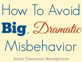 Smart Classroom Management: How To Avoid Big, Dramatic Misbehavior