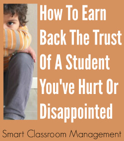 Smart Classroom Management: How To Earn The Trust Back Of A Student You've Hurt Or Disappointed