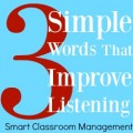 Smart Classroom Management: 3 Simple Words That Improve Listening