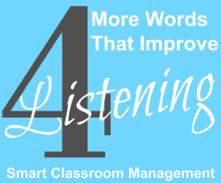Smart Classroom Management: 4 More Words That Improve Listening