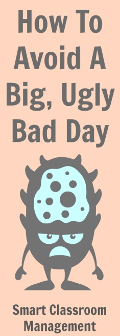 Smart Classroom Management: How To Avoid A Big, Ugly Bad Day