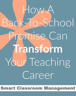 Smart Classroom Management: How a Back-To-School Promise Can Transfrom Your Teaching Career