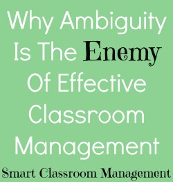 Smart Classroom Management: Why Ambiguity Is The Enemy Of Effective Classroom Management