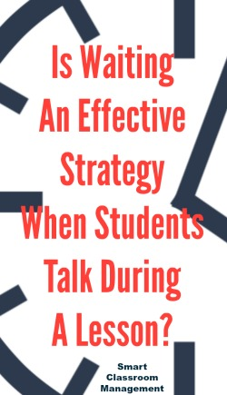 Smart Classroom Management: Is Waiting An Effective Consequence When Students Talk During A Lesson