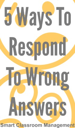 Smart Classroom Management: 5 Ways To Respond To Wrong Answers
