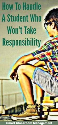 Smart Classroom Management: How To Handle A Student Who Won't Take Responsibility