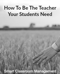 Smart Classroom Management: How To Be The Teacher Your Students Need